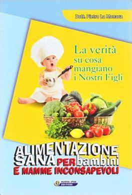 alimentazione sana per bambini alimentazione sana per bambini e mamme inconsapevoli