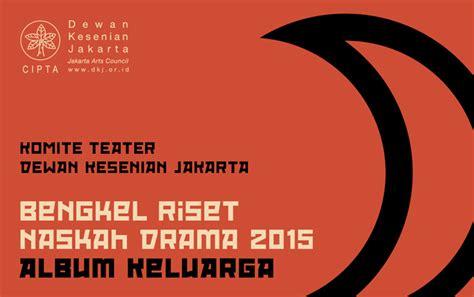 naskah drama 2015 bengkel riset naskah drama 2015 dewan kesenian jakarta