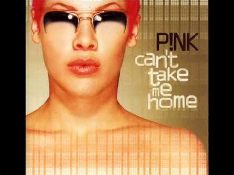 p nk can t take me home there you go
