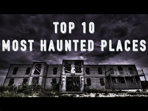 top 10 most haunted places in the world youtube
