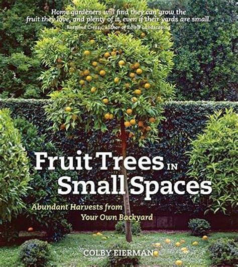 fruit trees for small backyards booktopia fruit trees in small spaces abundant harvests