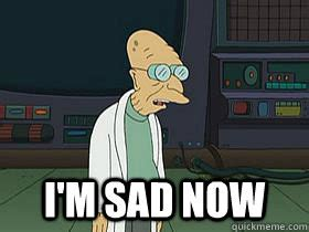 Professor Farnsworth Meme - i m sad now professor farnsworth memes