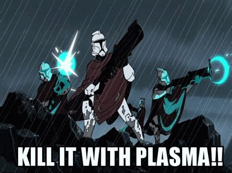 kill it with meme clone troopers quot kill it with plasma quot wars