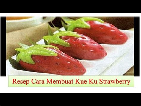 youtube membuat kue basah resep cara membuat kue ku strawberry youtube