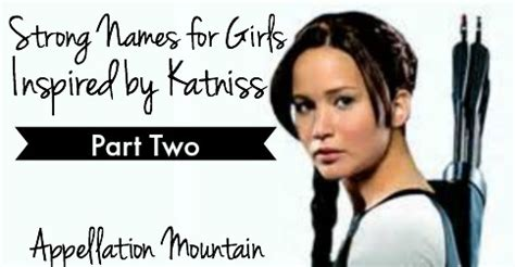 powerful names strong names for inspired by katniss part ii appellation mountain