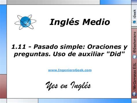 preguntas en ingles usando pasado simple 1 11 pasado simple oraciones y preguntas uso de auxiliar did