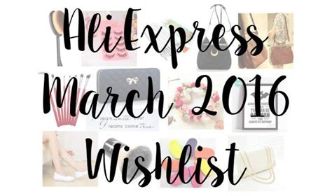 aliexpress wishlist aliexpress march 2016 wishlist
