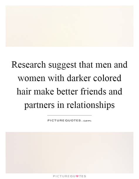 Make Friends With Your Hair And Win by Research Suggest That And With Darker Colored