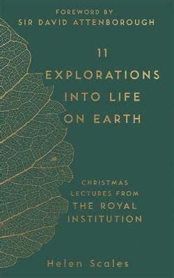 11 explorations into life on earth christmas lectures from the royal institution helen scales