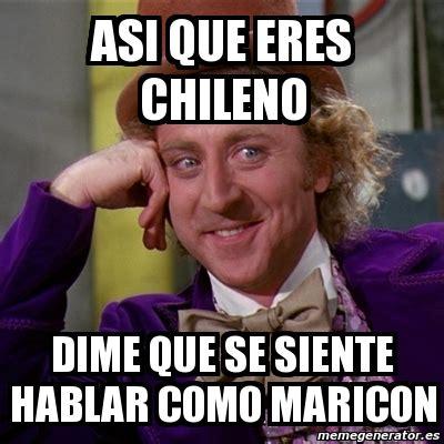 Maricon Meme - meme willy wonka asi que eres chileno dime que se siente