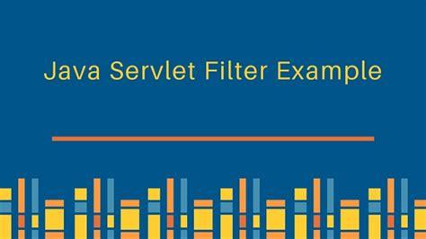 java 8 filter pattern java servlet filter exle tutorial journaldev