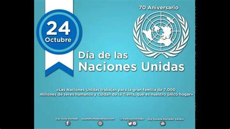 imagenes 24 octubre dia naciones unidas d 237 a de las naciones unidas susy hurtado youtube