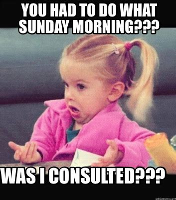 Sunday Morning Memes - sunday morning memes 28 images sunday morning memes 28