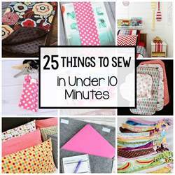 easy from home 25 things to sew in 10 minutes projects