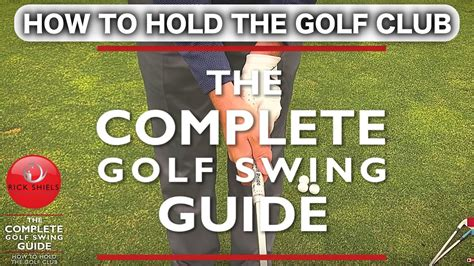 golf swing guide how to hold the golf club the complete golf swing guide