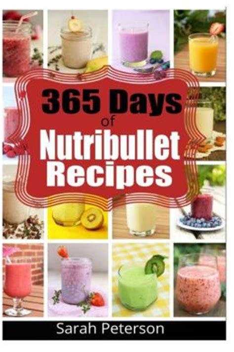 Nutribullet Recipes Uk Detox by 365 Days Of Nutribullet Recipes Easy Smoothie Recipes For