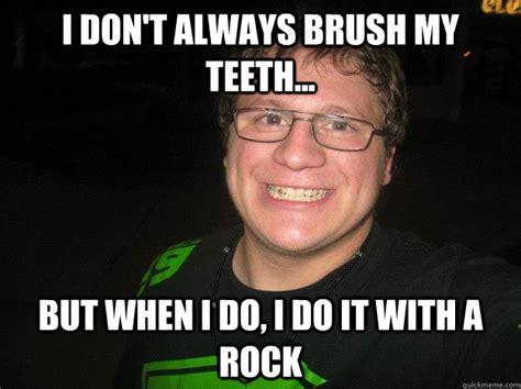 Brushing Teeth Meme - i don t always brush my teeth but when i do i do it