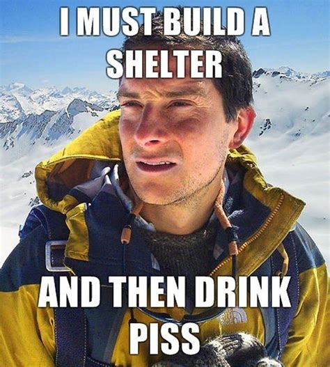 Bear Grylls Memes - image 97955 bear grylls better drink my own piss