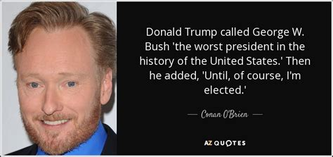 george w bush u s presidents history com conan o brien quote donald trump called george w bush