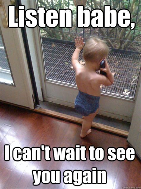 Hot Babe Memes - listen babe i can t wait to see you again tough love