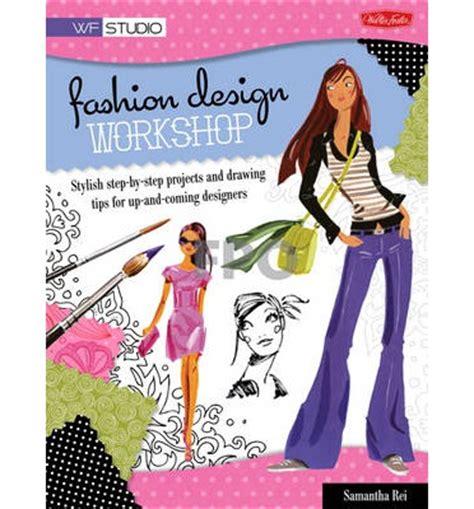 fashion design workshop fashion design workshop samantha rei 9781600582295
