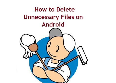 how to delete files on android how to delete unnecessary files on android