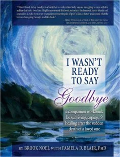 i wasn t ready to say goodbye surviving coping and healing after the sudden death of a loved one ebook i wasn t ready to say goodbye a companion workbook for