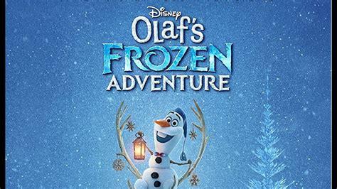 olafs frozen adventure olafs frozen adventure thenewsguru