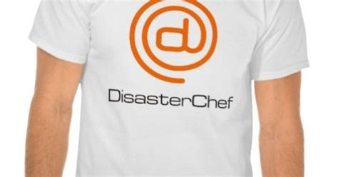 T Shirt Disaster Chef masterchef logo disaster chef humor