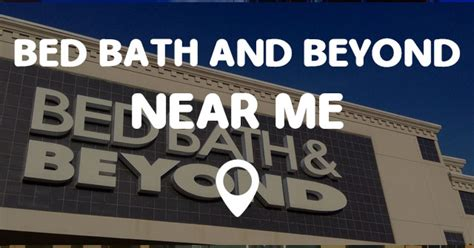 bed bath and beyond close to me bed bath and beyond near me points near me