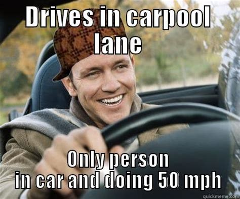 New Driver Meme - scumbag driver carpool lane quickmeme