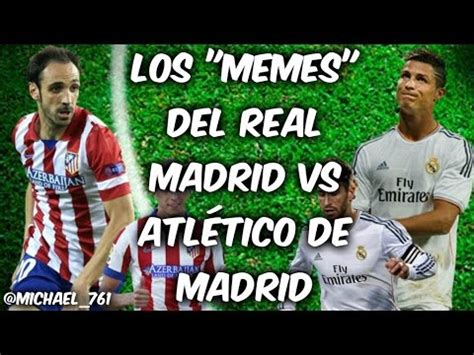 Real Madrid Memes - los memes del real madrid vs atl 233 tico de madrid youtube
