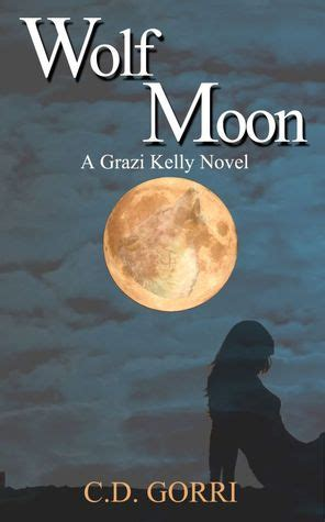 wolf moon a novel logan series books just books grazi series by c d gorri