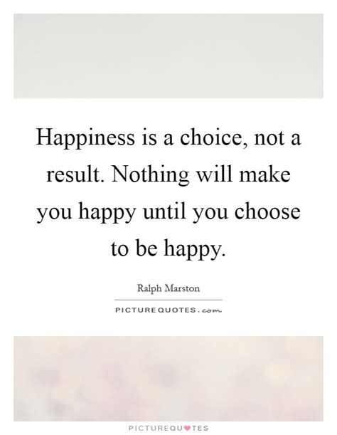 happiness is a choice you make lessons from a year among the oldest books choose to be happy quotes sayings choose to be happy