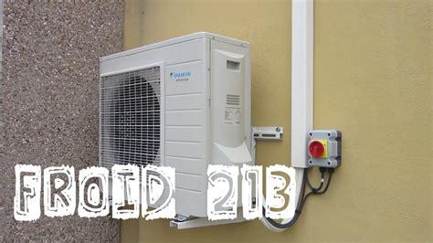 comment installer une clim reversible soi meme 3868 froid213 le montage et la mise en service de mon 1er