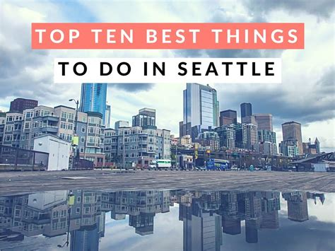 top 10 seattle dk absolute top ten best things to do in seattle the city of the century