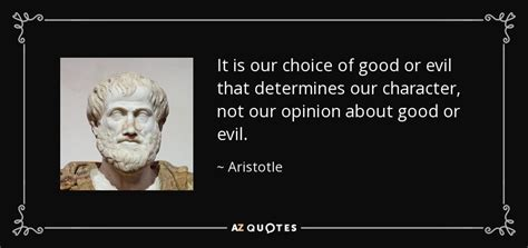 Choice Of Evil aristotle quote it is our choice of or evil that