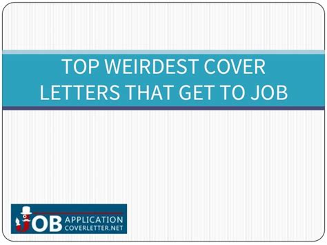 Cover Letters That Get The by Top Weirdest Cover Letters That Get To