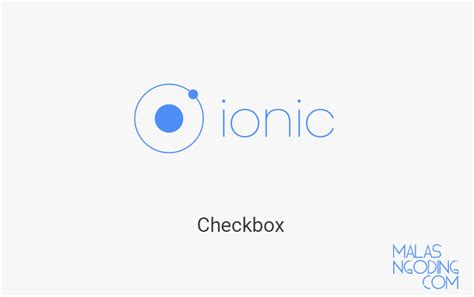 ionic checkbox tutorial tutorial ionic part 10 checkbox pada ionic malas ngoding