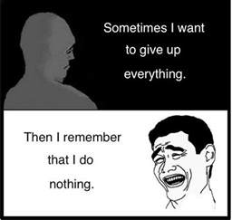 I Give Up Meme - sometimes i want to give up everything very funny meme