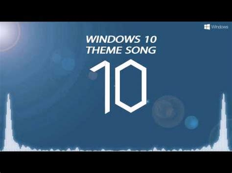 theme song for windows 10 commercial windows 10 official theme song official doovi