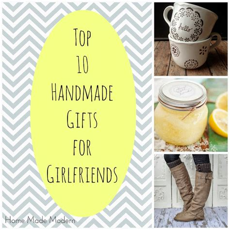 Gifts To Give Your Girlfriends by Home Made Modern Craft Of The Week Top 10 Handmade Gifts