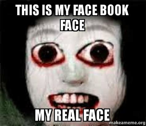 My Face When Meme - this is my face book face my real face make a meme