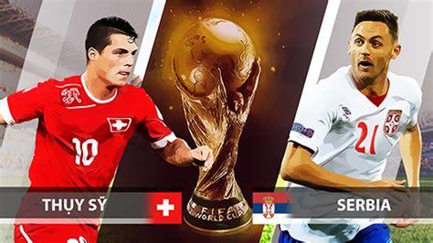 nhận định serbia vs thụy sĩ 01h00 ng 224 y 23 06 world cup
