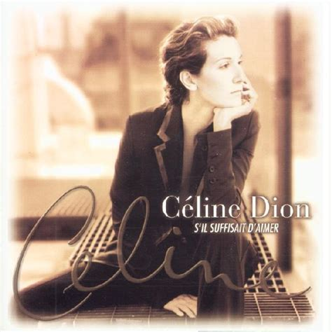 celine dion biography in french passion celine dion discography s il suffisait d aimer
