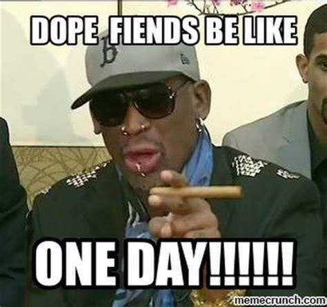 Dope Memes - dope fiends be like