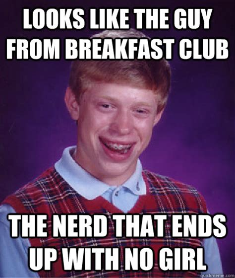 Nerd Meme Guy - looks like the guy from breakfast club the nerd that ends