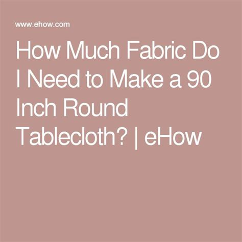 how much fabric do i need to make curtains 25 best ideas about round tablecloth on pinterest round