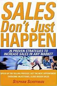 Increasing Sales Stephan Schiffman sales don t just happen 26 proven strategies to increase sales in any market stephan schiffman