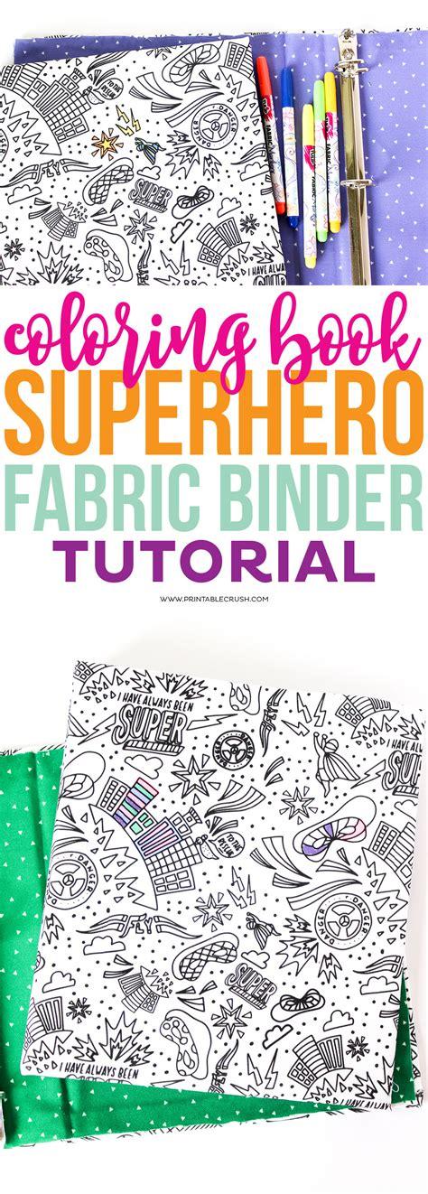 printable fabric tutorial coloring book superhero fabric binder tutorial printable